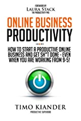 Online Business Productivity: How to Start a Productive Online Business and Get Sh*t Done - Even When You Are Working from 9-5! Paperback