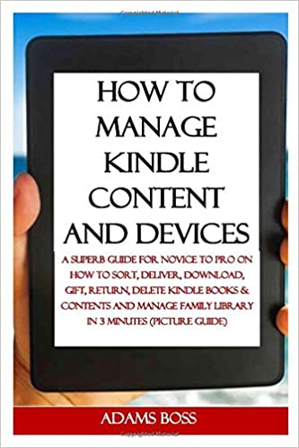 HOW TO MANAGE KINDLE CONTENT AND DEVICES: A Superb Guide For
