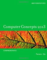 New Perspectives on Computer Concepts 2013, 15th Edition
