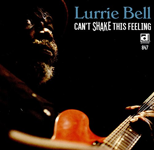 Can't Shake The Feeling (Album) by Lurrie Bell
