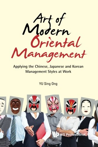 Art of Modern Oriental Management: Applying the Chinese, Japanese and Korean Management Styles at Work