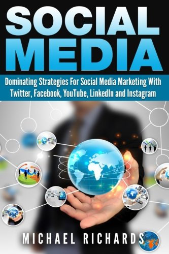 Social Media  Dominating Strategies For Social Media Marketing With Twitter  Facebook  Youtube  Linkedin  And Instagram