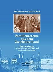 Familienrezepte aus dem Zwickauer Land: Küchentraditionen zwischen Sprotte und Pleiße und rund um Crimmitschau