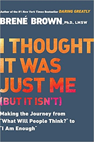 "image for I Thought It Was Just Me (but it isn't): Making the Journey from ""What Will People Think?"" to ""I Am Enough"""