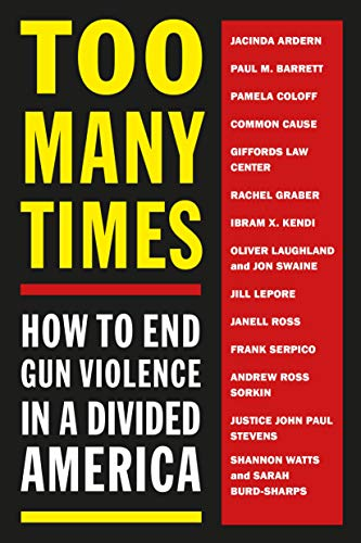 Book Cover: Too Many Times: How to End Gun Violence in a Divided America