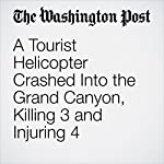 A Tourist Helicopter Crashed into the Grand Canyon, Killing 3 and Injuring 4 | Cleve R. Wootson Jr.