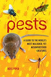 Pests: A Guide to the World's Most Maligned Yet Misunderstood Creatures