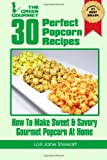 30 Perfect Popcorn Recipes, Lori Jane Stewart, 1480078972