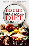 The Insulin Resistance Diet Concept: Control Your Blood Sugar & Reverse Insulin Resistance: Healthy Habits: Boost Metabolism (Highly Effective, Powerful and Effective)