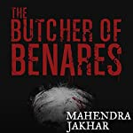 The Butcher of Benares | Mahendra Jakhar