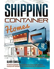 Shipping Container Homes: The Blueprint to Build Your Sustainable Dream House Exactly the Way You Want It. Including the DIY Techniques You Need Explained Step-by-Step, Plans and Design Ideas