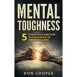 Mental Toughness: 5 Unbeatable Habits of Self-Discipline to Improve Success (Achieve Dreams, Stop Procrastination, Set Goals)
