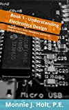 Understanding Electronics Design: Chapters 1 & 2 - Units, Resistance, and Circuit Analysis Techniques (Electronics for the self-taught person)