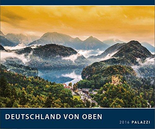 DEUTSCHLAND VON OBEN 2016 - Deutschland aus der Vogelperspektive - Landschafts-Kalender 60 x 50 cm - Die Erde von Oben