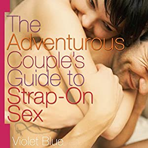 The Adventurous Couple's Guide to Strap-On Sex Audiobook