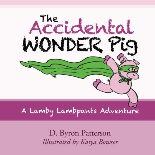 The Accidental Wonder Pig: A Lamby Lambpants Adventure (Lamby Lambpants and Friends) (Volume 2) PDF