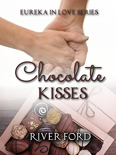 Chocolate Kisses (Eureka In Love Series Book 1) by [Ford, River]