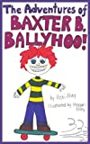 The Adventures of Baxter B. Ballyhoo!, Vicki Alvey, 142086288X