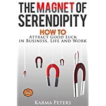 The Magnet of Serendipity: How to Attract Good Luck in Business, Life and Work (The Wheel of Wisdom Book 21)