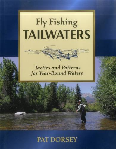 Fly Fishing Tailwaters: Tactics and Patterns for Year-Round Waters