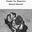 Theater for Beginners Audiobook by Richard Maxwell Narrated by Richard Maxwell