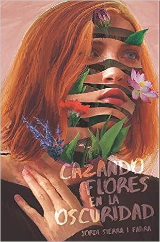 Cazando flores en la oscuridad de Jordi Sierra i Fabra