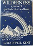 Wilderness : A Journal of Quiet Adventure in Alaska, Kent, Rockwell, 0918172128