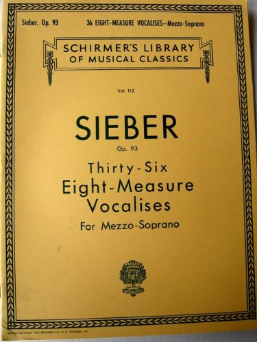 (Sieber, Op. 93. Thirty-six Eight-measure Vocalises for Mezzo-soprano, Vol. 112 (Schirmer's Library of Musical Classics, 112))