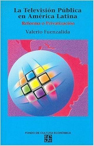 La television publica en America Latina: Reforma o privatizacion Coleccion Septiembre: Amazon.es: Fuenzalida, Valerio: Libros