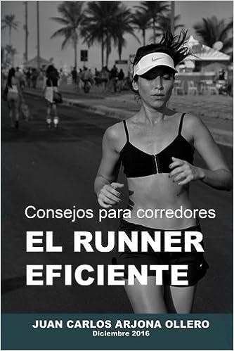 Consejos para corredores EL RUNNER EFICIENTE (Spanish Edition): Juan Carlos Arjona Ollero: 9781542542272: Amazon.com: Books