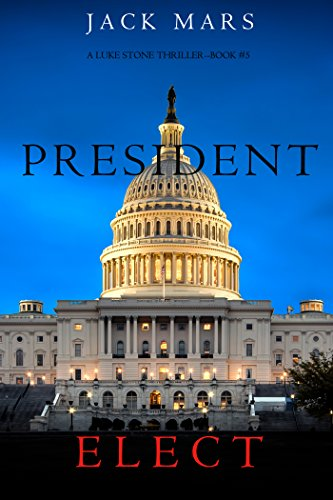 President Elect (A Luke Stone Thriller—Book 5) by [Mars, Jack]