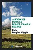 A Book of Dorcas Dishes: Family Recipes