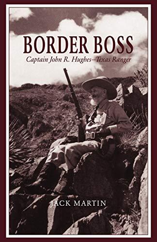 Border Boss: Captain John R. Hughes - Texas Ranger ()