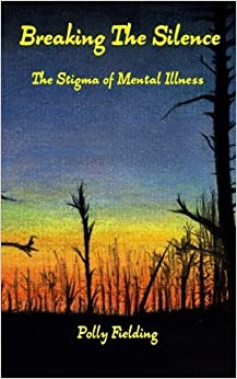 Breaking The Silence: The Stigma of Mental Illness by Polly Fielding (2015-07-10)