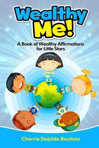 Wealthy Me! A Book of Wealthy Affirmations for Little Stars (Motivational Kids Books and Picture Books for Kids 3-8) (Volume 5)