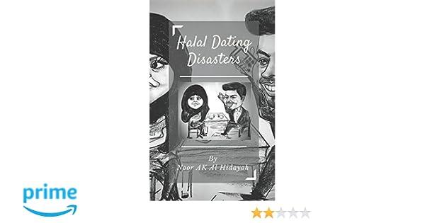 Halal Dating Disasters!: Noor AK Al Hidayah: 9781520566801