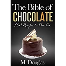 The Bible of Chocolate: 500 Chocolate Recipes to Die For