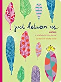 Just Between Us: Sisters: A No-Stress, No-Rules Journal