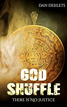 God Shuffle: There Is No Justice by [Desilets, Dan]