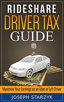 Rideshare Driver Tax Guide: Maximize Your Earnings as an Uber or Lyft Driver by [Starzyk, Joseph]