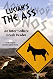 Lucian's The Ass: An Intermediate Greek Reader: Greek Text with Running Vocabulary and Commentary