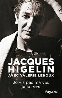 Je vis pas ma vie, je la rêve par Higelin