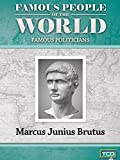 Famous People of the World - Famous Politicians - Marcus Junius Brutus