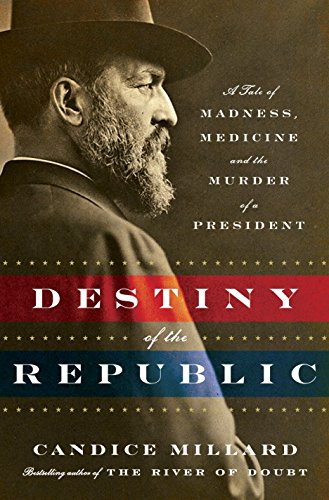 Destiny of the Republic: A Tale of Madness, Medicine and the Murder of a President by Doubleday Books