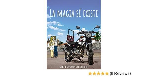 Amazon.com: La Magia Sí Existe: Un viaje en moto por Latinoamerica (Spanish Edition) eBook: Patricio Moyano, Maria Böttcher: Kindle Store