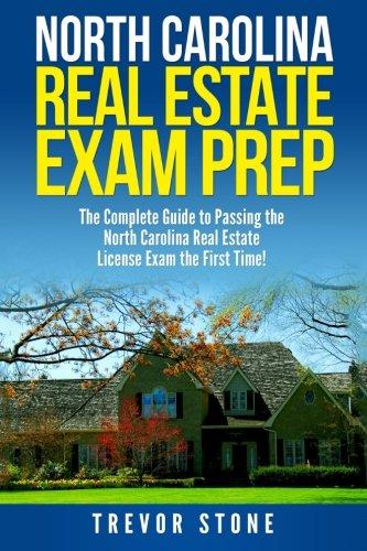 North Carolina Real Estate Exam Prep: The Complete Guide to Passing the North Carolina Real Estate License Exam the First Time!