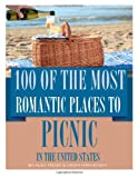 100 of the Best Romantic Places to Picnic in the United States, Alex Trost and Vadim Kravetsky, 1494498448