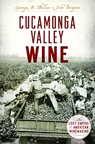 Cucamonga Valley Wine: The Lost Empire of American Winemaking (American Palate) by George M. Walker & John Peragine