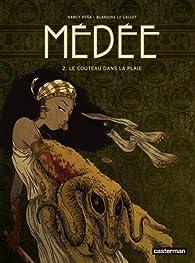 Médée, tome 2 : Le couteau dans la plaie par Blandine Le Callet