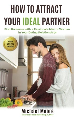 Download How to Attract Your Ideal Partner: Find Romance with a Passionate Man or Woman in Your Dating Relationships pdf epub
